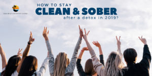 How to stay clean and sober after a Detox in 2019?