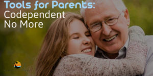 Tools for Parents: Codependent No More